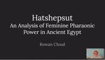 Hatshepsut: An Analysis of Feminine Pharaonic Power in Ancient Egypt by Rowan Cloud