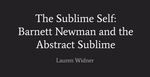The Sublime Self: Barnett Newman and the Abstract Sublime