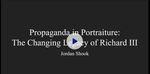 Propaganda in Portraiture: The Changing Legacy of Richard III
