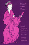 Brocade River Poems : Selected Works of the Tang dynasty Courtesan Xue Tao