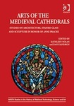 Arts of the Medieval Cathedrals: Studies on Architecture, Stained Glass, and Sculpture in Honor of Anne Prache